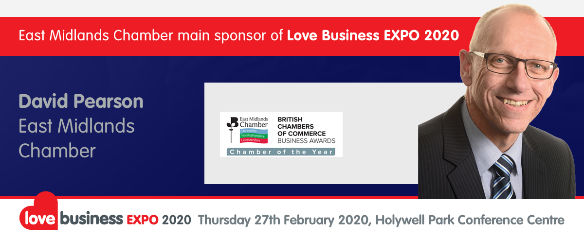A word from our sponsor - David Pearson, the East Midlands Chamber's Director of Partnerships, talks about main sponsorship of the Love Business EXPO 2020
