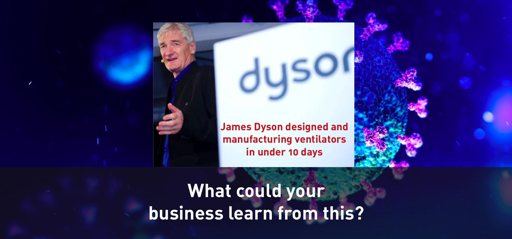 James Dyson designed and started manufacturing ventilators in under 10 days
