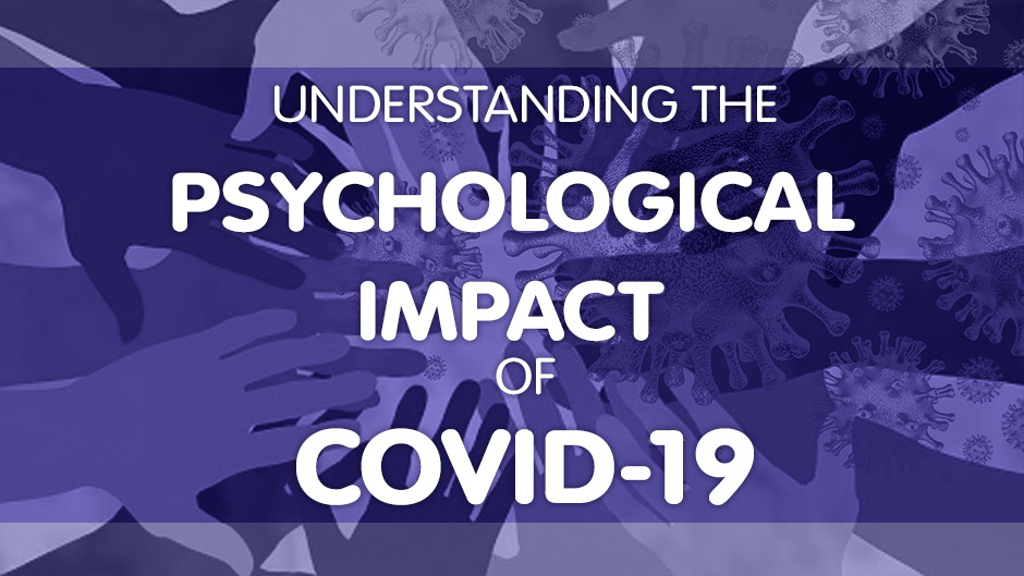 Understanding the Psychological Impact of COVID-19